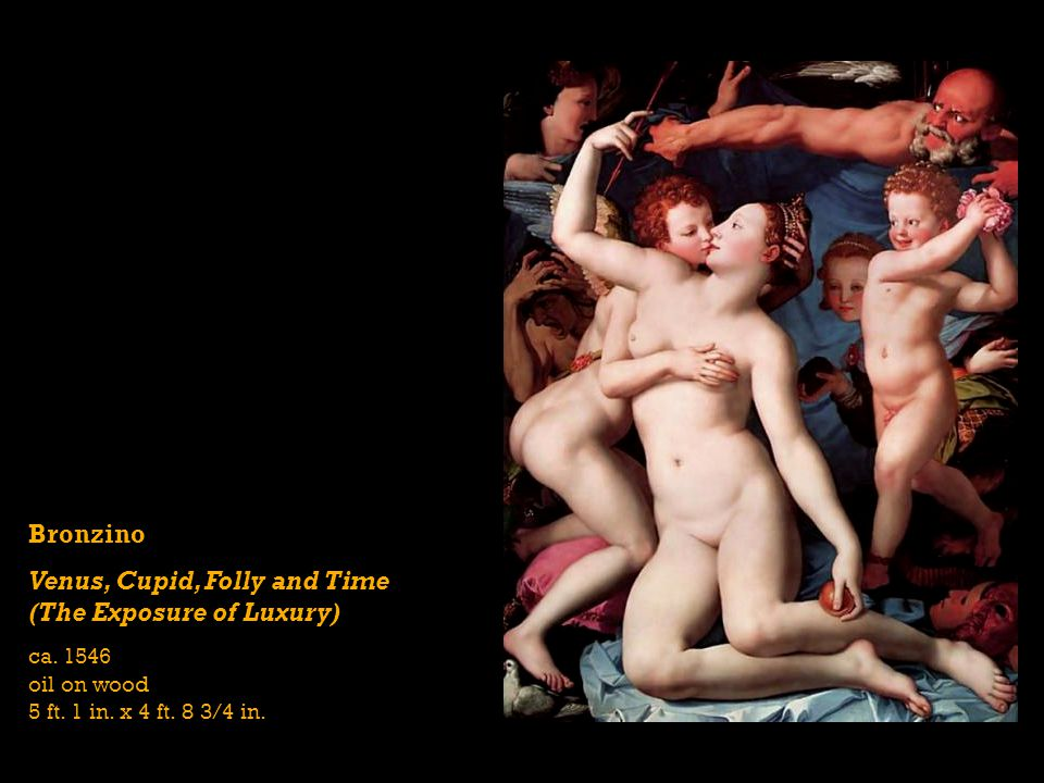 Bronzino Venus, Cupid, Folly and Time (The Exposure of Luxury) ca. 1546 oil on wood 5 ft. 1 in. x 4 ft. 8 3/4 in.