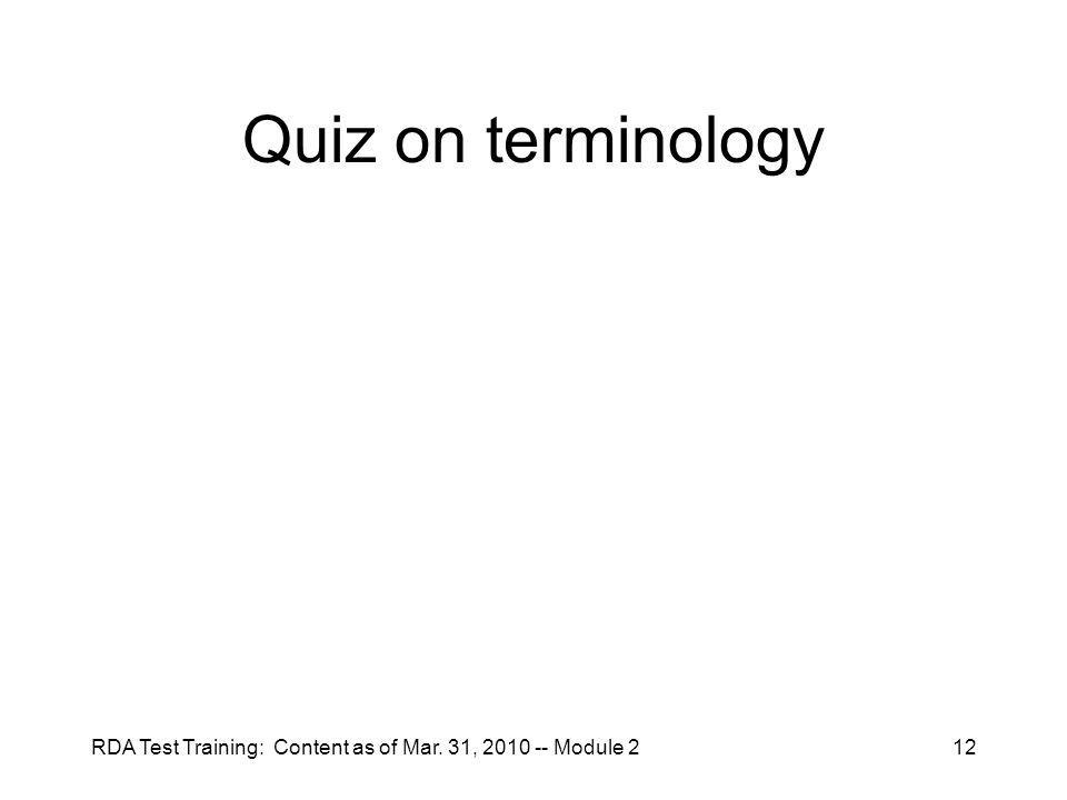 RDA Test Training: Content as of Mar. 31, 2010 -- Module 212 Quiz on terminology