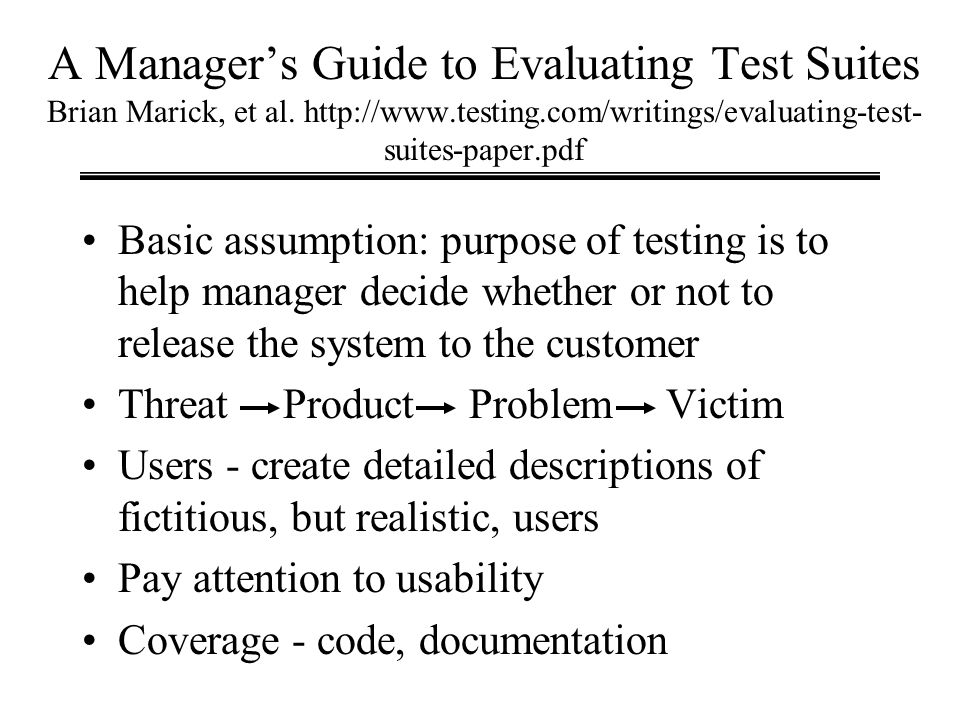 A Managers Guide to Evaluating Test Suites Brian Marick, et al. http://www.testing.com/writings/evaluating-test- suites-paper.pdf Basic assumption: pu