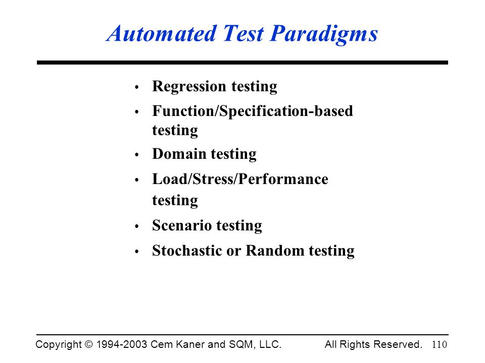 Copyright © 1994-2003 Cem Kaner and SQM, LLC. All Rights Reserved. 110 Automated Test Paradigms Regression testing Function/Specification-based testin