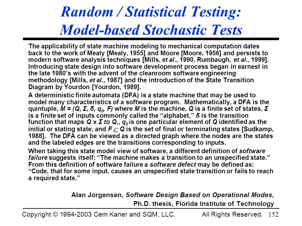 Copyright © 1994-2003 Cem Kaner and SQM, LLC. All Rights Reserved. 152 Random / Statistical Testing: Model-based Stochastic Tests The applicability of