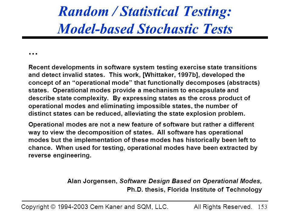 Copyright © 1994-2003 Cem Kaner and SQM, LLC. All Rights Reserved. 153 Random / Statistical Testing: Model-based Stochastic Tests … Recent development