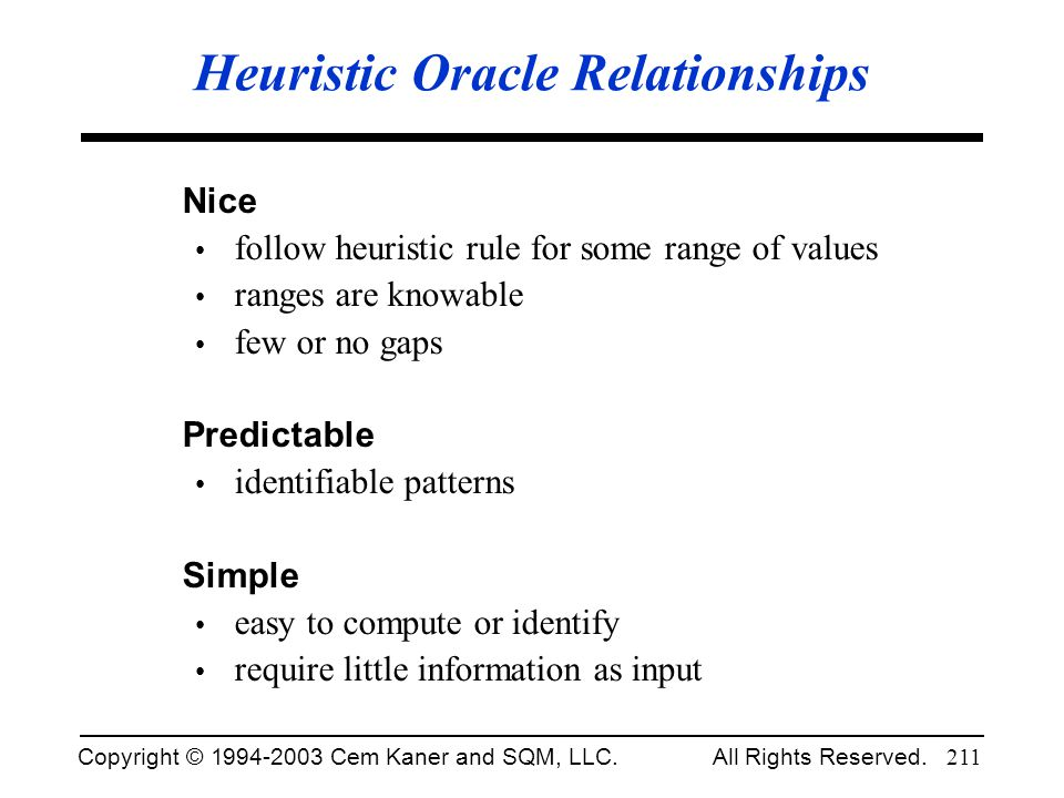 Copyright © 1994-2003 Cem Kaner and SQM, LLC. All Rights Reserved. 211 Heuristic Oracle Relationships Nice follow heuristic rule for some range of val