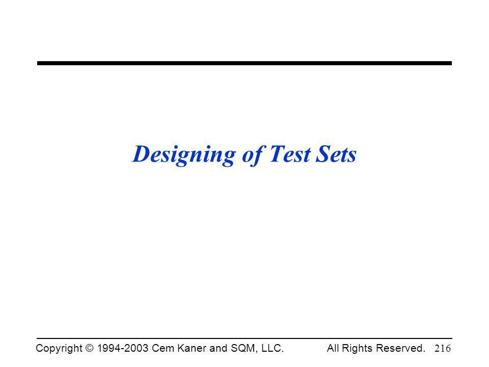 Copyright © 1994-2003 Cem Kaner and SQM, LLC. All Rights Reserved. 216 Designing of Test Sets