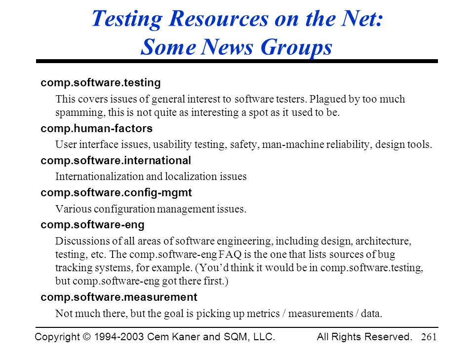 Copyright © 1994-2003 Cem Kaner and SQM, LLC. All Rights Reserved. 261 Testing Resources on the Net: Some News Groups comp.software.testing This cover
