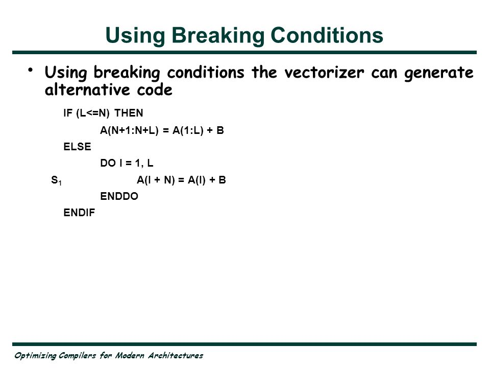 Optimizing Compilers for Modern Architectures Using Breaking Conditions Using breaking conditions the vectorizer can generate alternative code IF (L<=