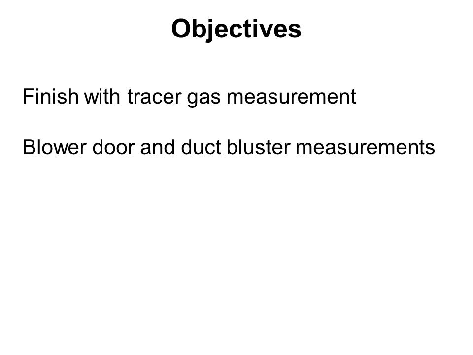 Tracer gas and IAQ Applications Quantification of outside air Air distribution system efficiency –Air change Efficiency –Contaminant removal effectiveness Leak detection House/chamber/duct/… Duct flow Re-entrainment of exhaust air into ventilation system Simulate toxic pollutant distribution Many other applications