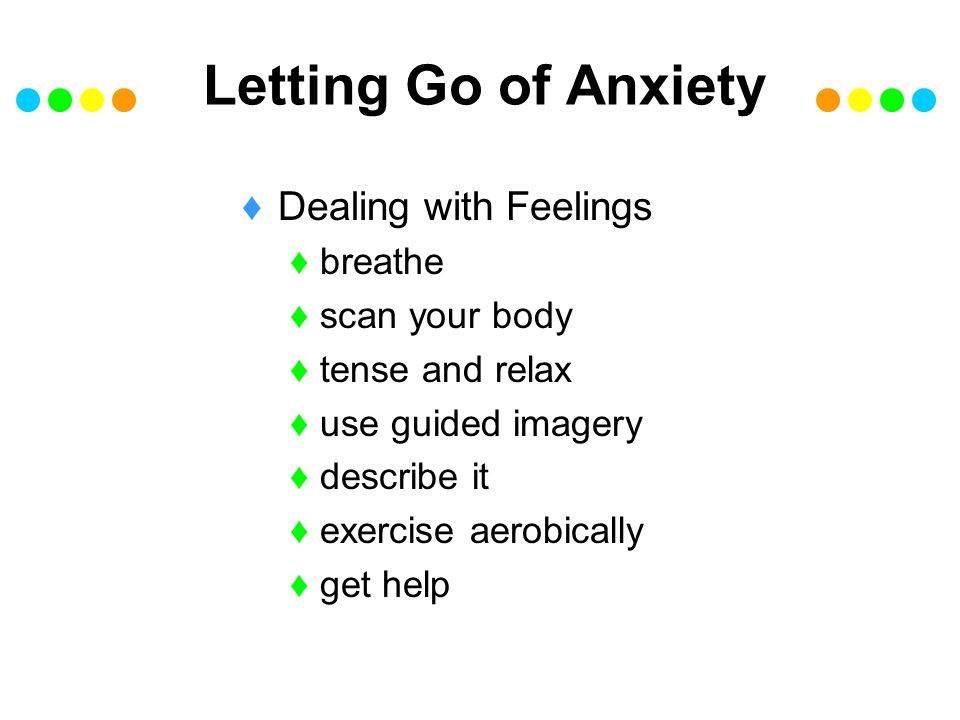 Letting Go of Anxiety Dealing with Thoughts mentally yell STOP daydream visualize success focus praise yourself consider the worst