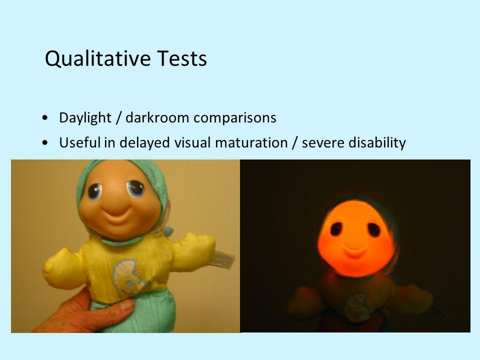 Qualitative Tests Daylight / darkroom comparisons Useful in delayed visual maturation / severe disability