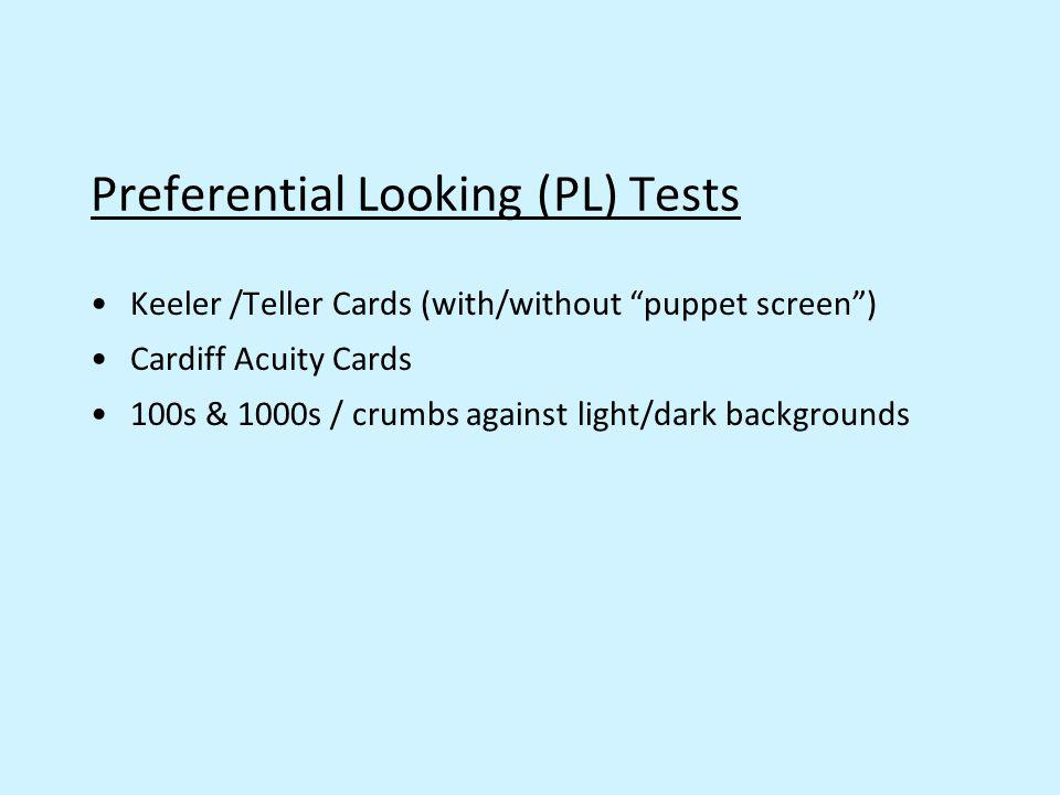 Preferential Looking (PL) Tests Keeler /Teller Cards (with/without puppet screen) Cardiff Acuity Cards 100s & 1000s / crumbs against light/dark backgr