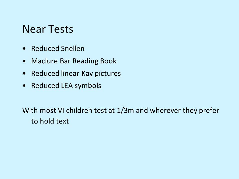 Near Tests Reduced Snellen Maclure Bar Reading Book Reduced linear Kay pictures Reduced LEA symbols With most VI children test at 1/3m and wherever th