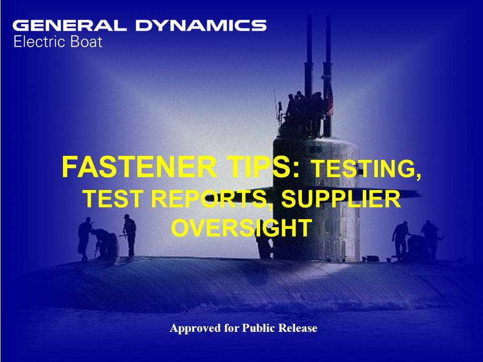 1 FASTENER TIPS: TESTING, TEST REPORTS, SUPPLIER OVERSIGHT Approved for Public Release