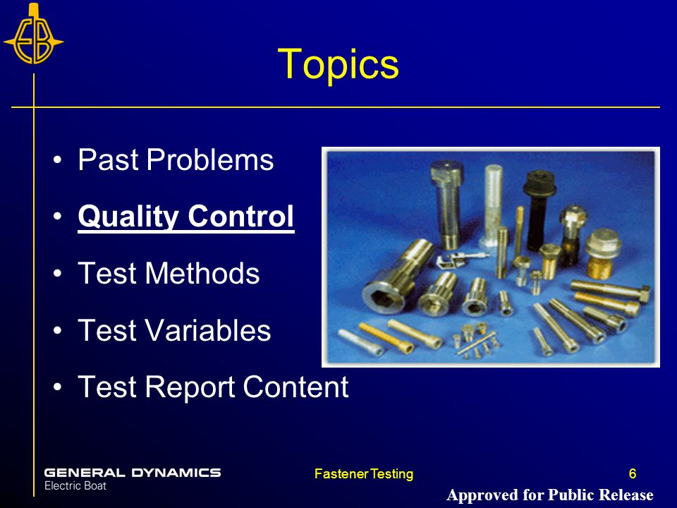 Fastener Testing6 Topics Past Problems Quality Control Test Methods Test Variables Test Report Content Approved for Public Release