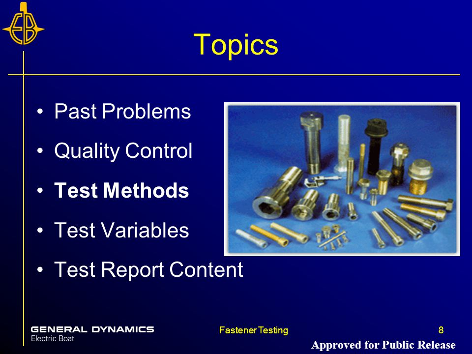 Fastener Testing8 Topics Past Problems Quality Control Test Methods Test Variables Test Report Content Approved for Public Release