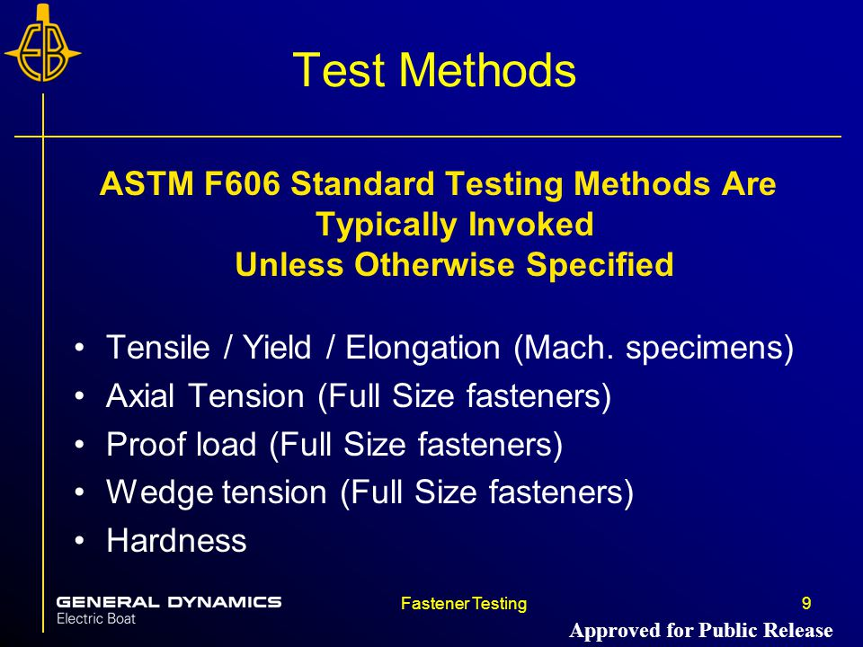 Fastener Testing9 Test Methods ASTM F606 Standard Testing Methods Are Typically Invoked Unless Otherwise Specified Tensile / Yield / Elongation (Mach.