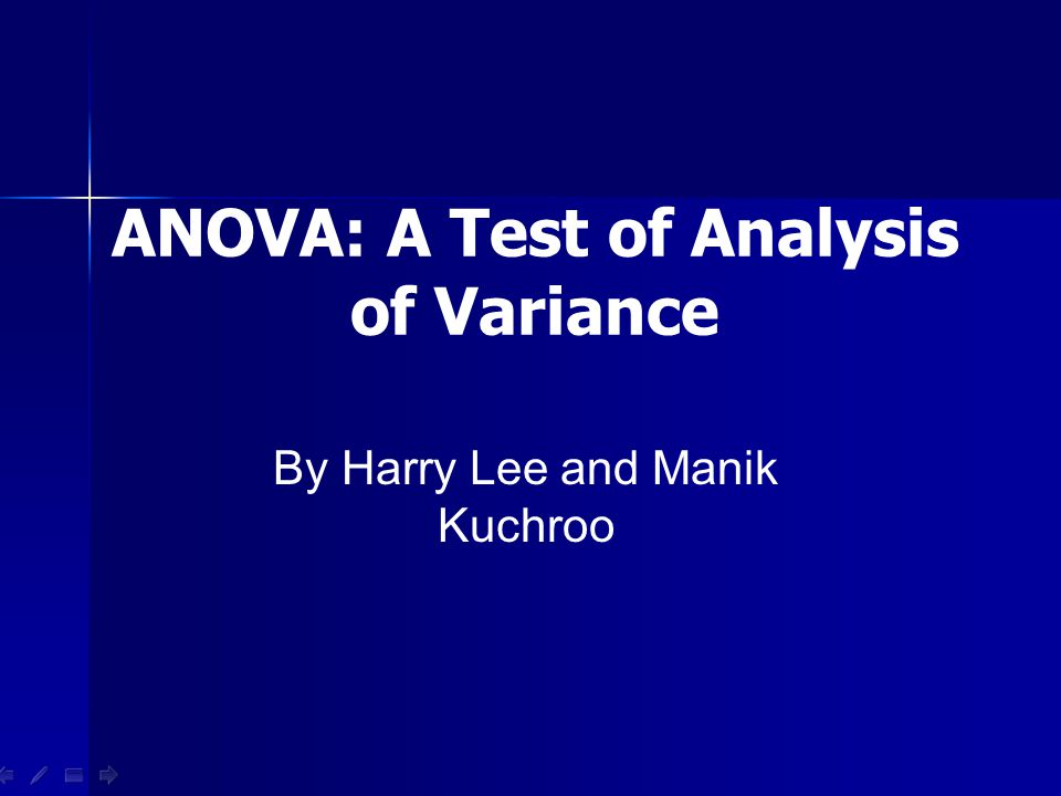 ANOVA: A Test of Analysis of Variance By Harry Lee and Manik Kuchroo