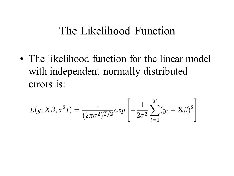 The Likelihood Function The likelihood function for the linear model with independent normally distributed errors is: