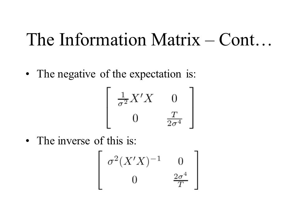 The Information Matrix – Cont… The negative of the expectation is: The inverse of this is: