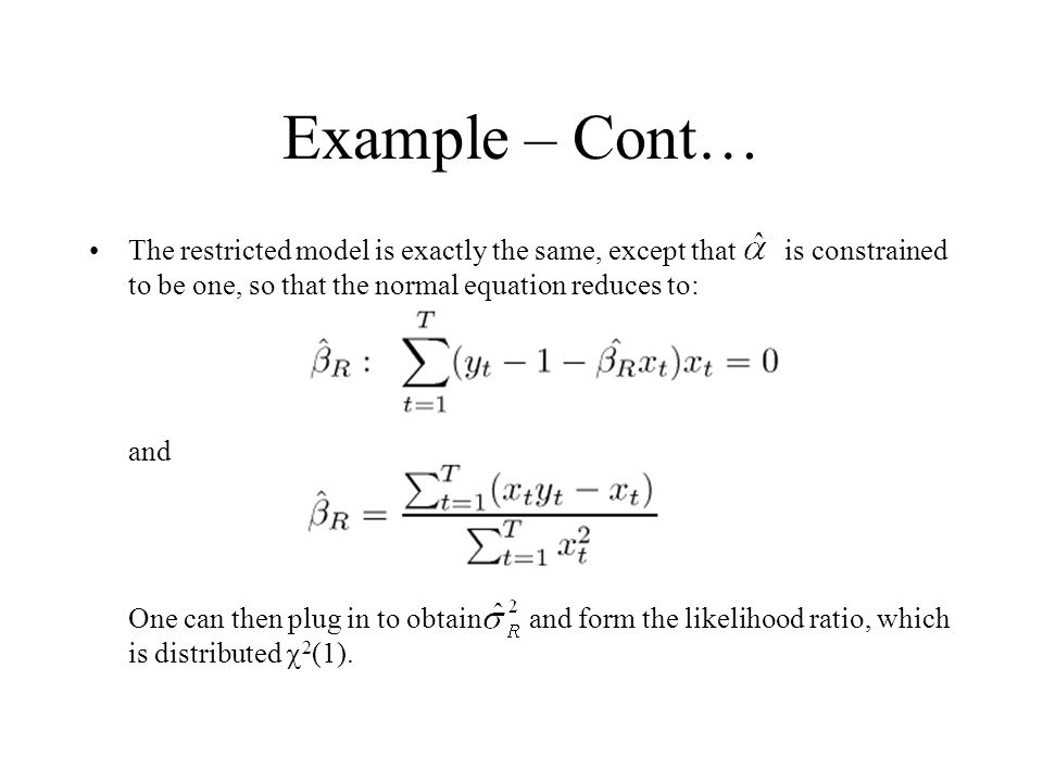 Example – Cont… The restricted model is exactly the same, except that is constrained to be one, so that the normal equation reduces to: and One can th