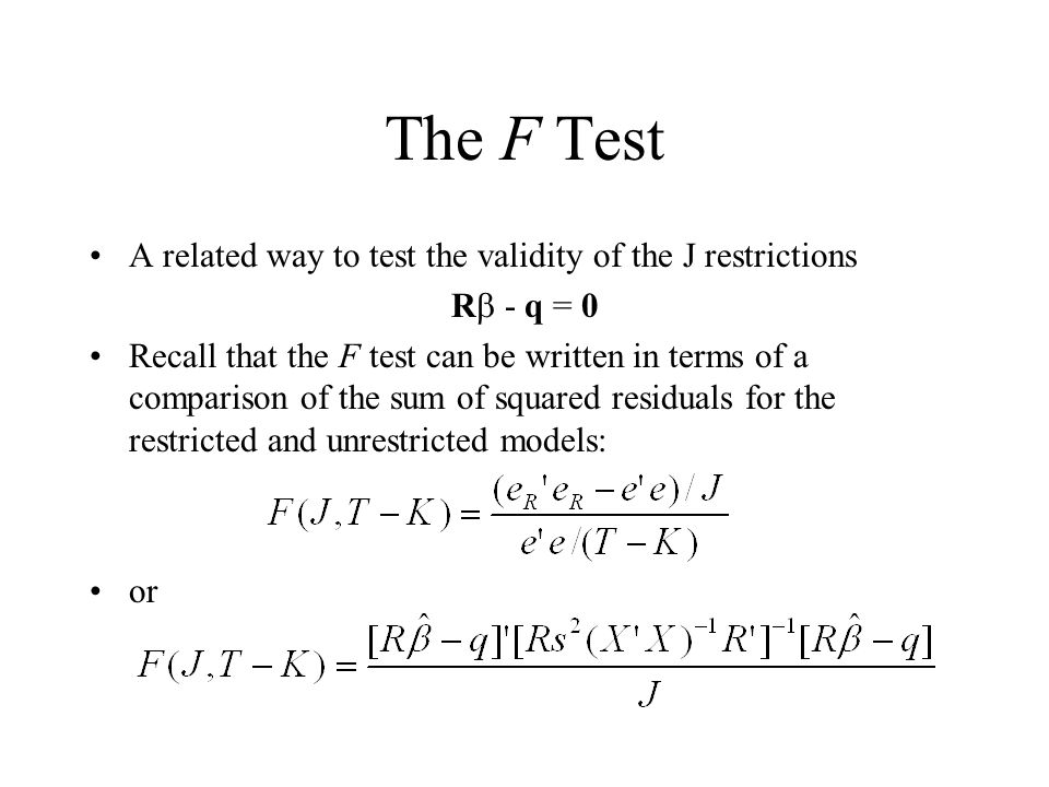 The F Test A related way to test the validity of the J restrictions R - q = 0 Recall that the F test can be written in terms of a comparison of the su