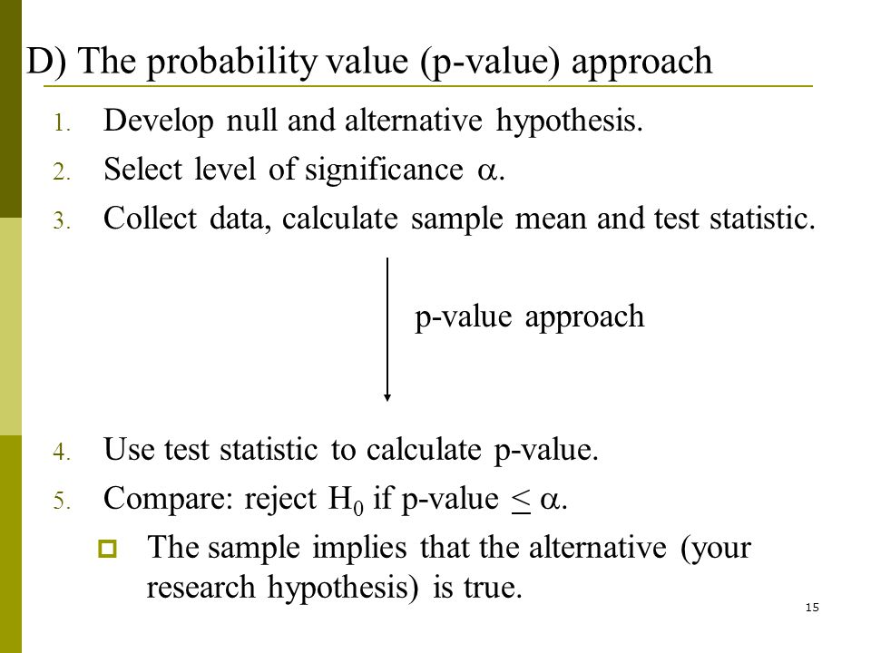 15 D) The probability value (p-value) approach 1. Develop null and alternative hypothesis.