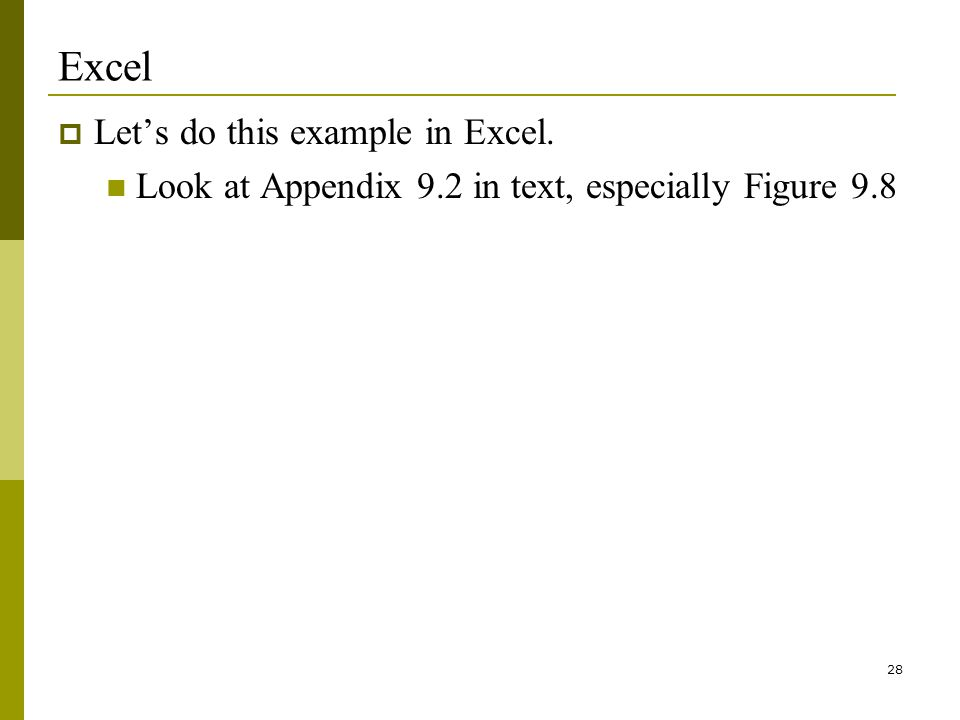 28 Excel Lets do this example in Excel. Look at Appendix 9.2 in text, especially Figure 9.8