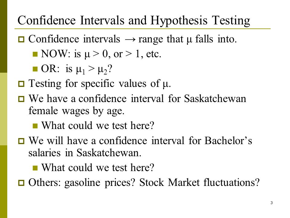 3 Confidence Intervals and Hypothesis Testing Confidence intervals range that μ falls into.