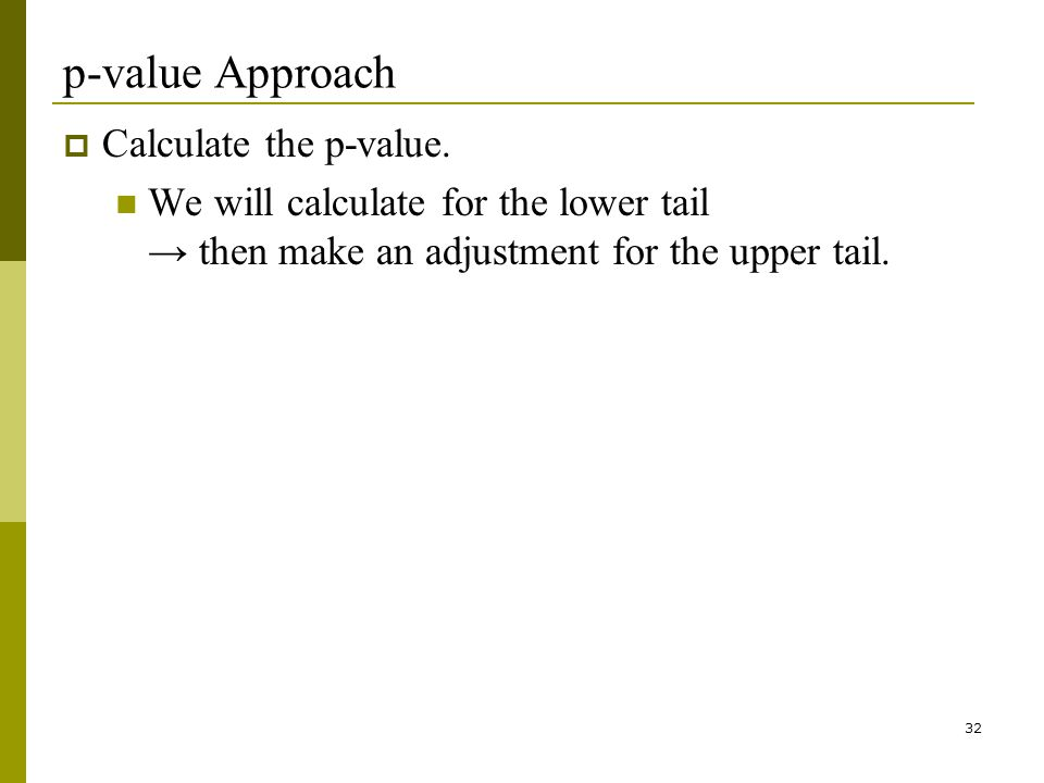 32 p-value Approach Calculate the p-value.