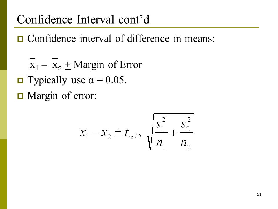 51 Confidence Interval contd Confidence interval of difference in means: 1 – 2 + Margin of Error Typically use α = 0.05.