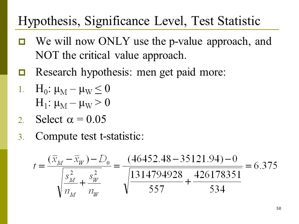 58 Hypothesis, Significance Level, Test Statistic We will now ONLY use the p-value approach, and NOT the critical value approach.