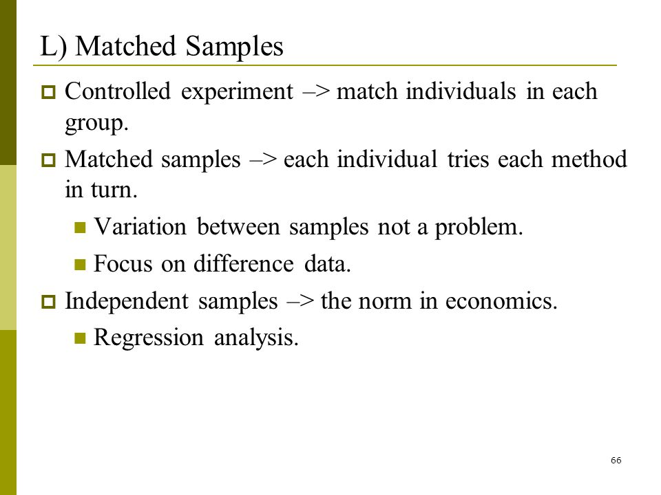 66 L) Matched Samples Controlled experiment –> match individuals in each group.