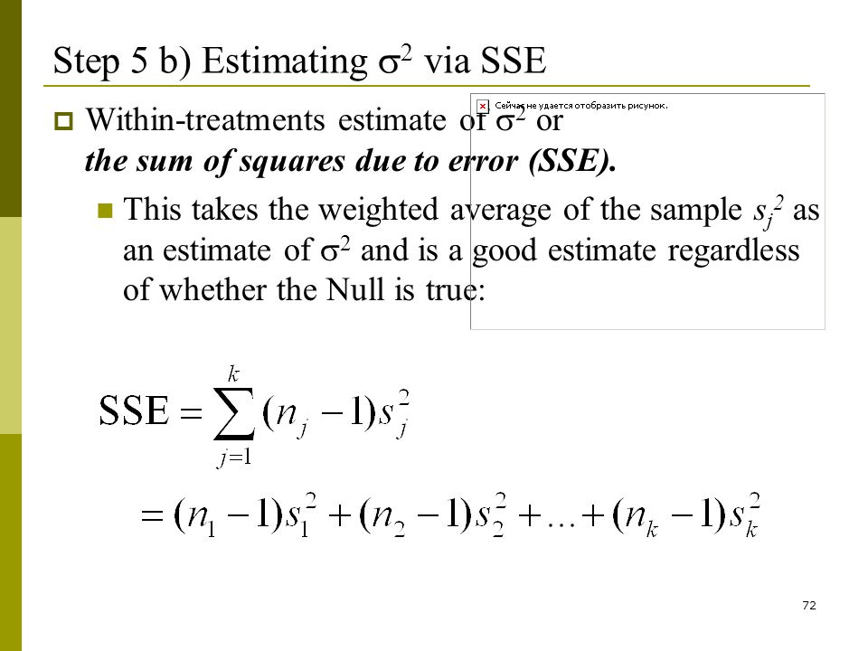 72 Step 5 b) Estimating 2 via SSE Within-treatments estimate of 2 or the sum of squares due to error (SSE).