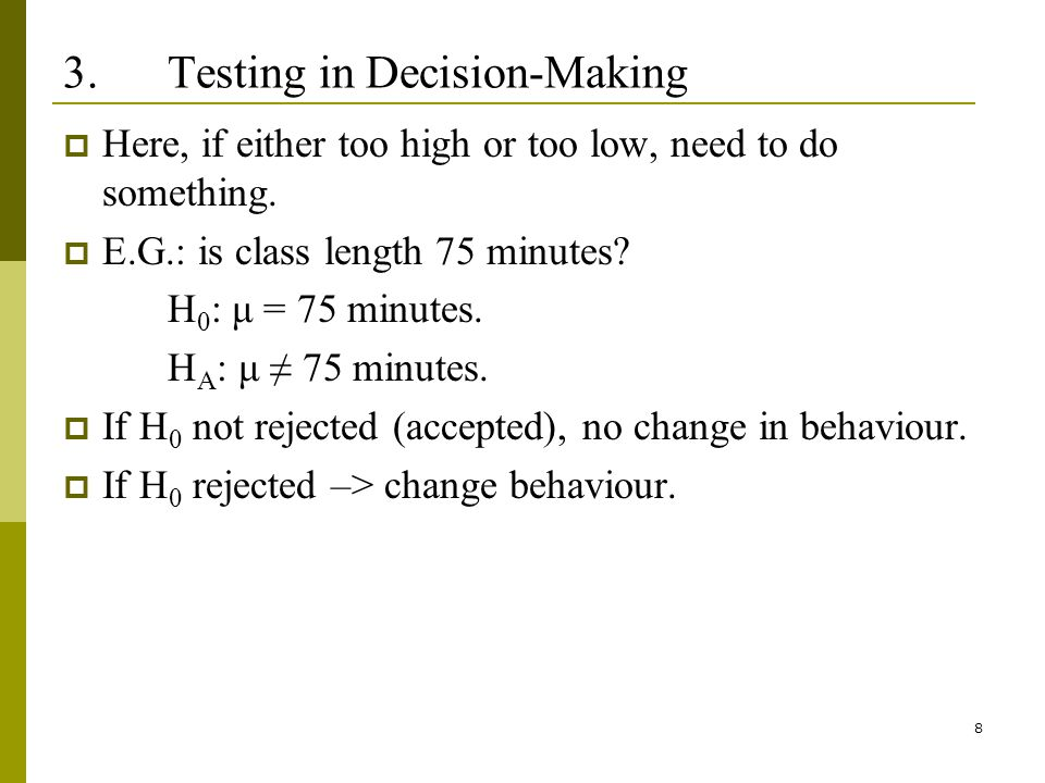 8 3.Testing in Decision-Making Here, if either too high or too low, need to do something.
