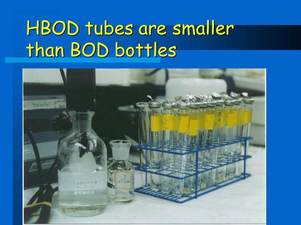 HBOD tubes are smaller than BOD bottles