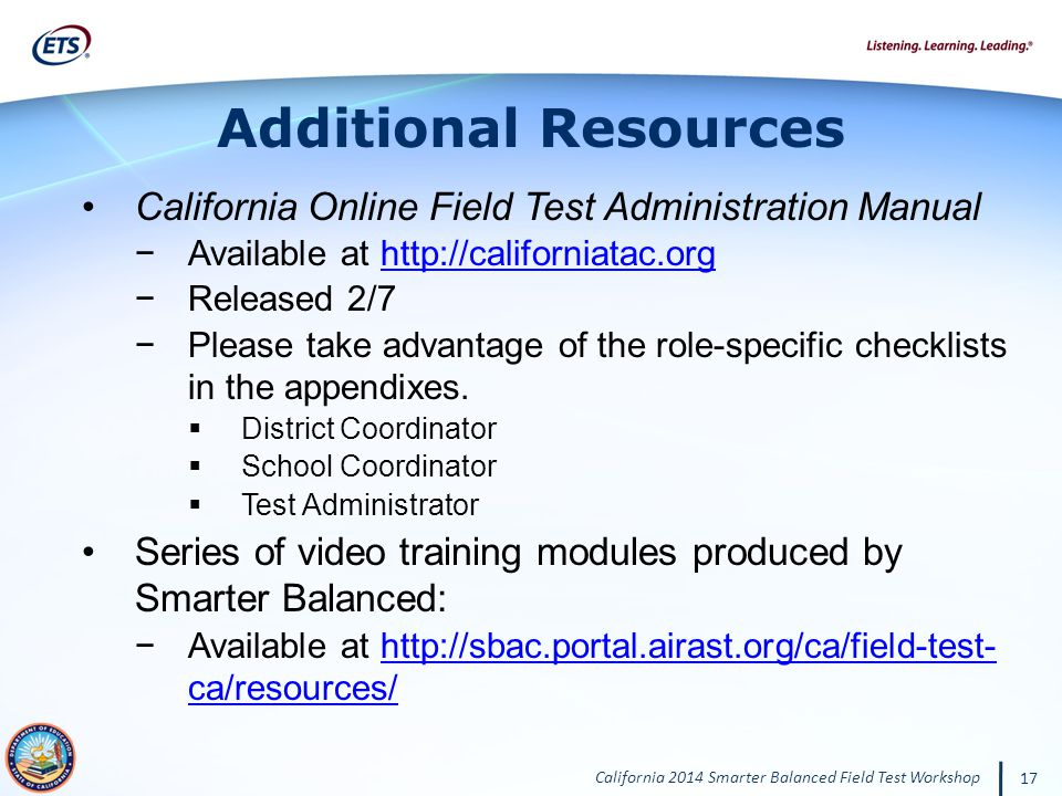 California 2014 Smarter Balanced Field Test Workshop 17 California Online Field Test Administration Manual Available at http://californiatac.orghttp://californiatac.org Released 2/7 Please take advantage of the role-specific checklists in the appendixes.