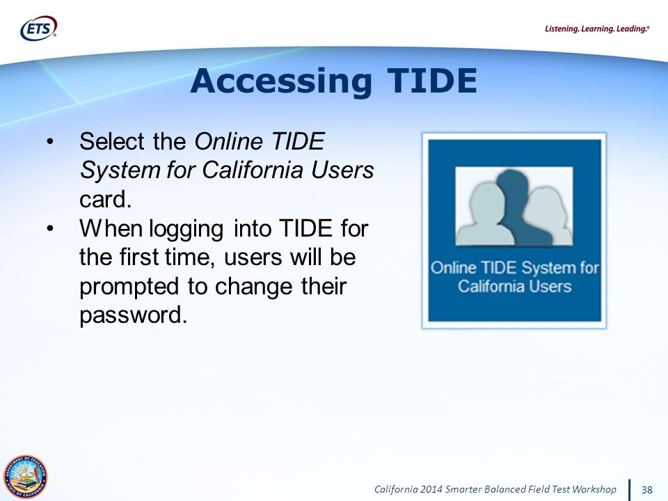 California 2014 Smarter Balanced Field Test Workshop 38 Accessing TIDE Select the Online TIDE System for California Users card.