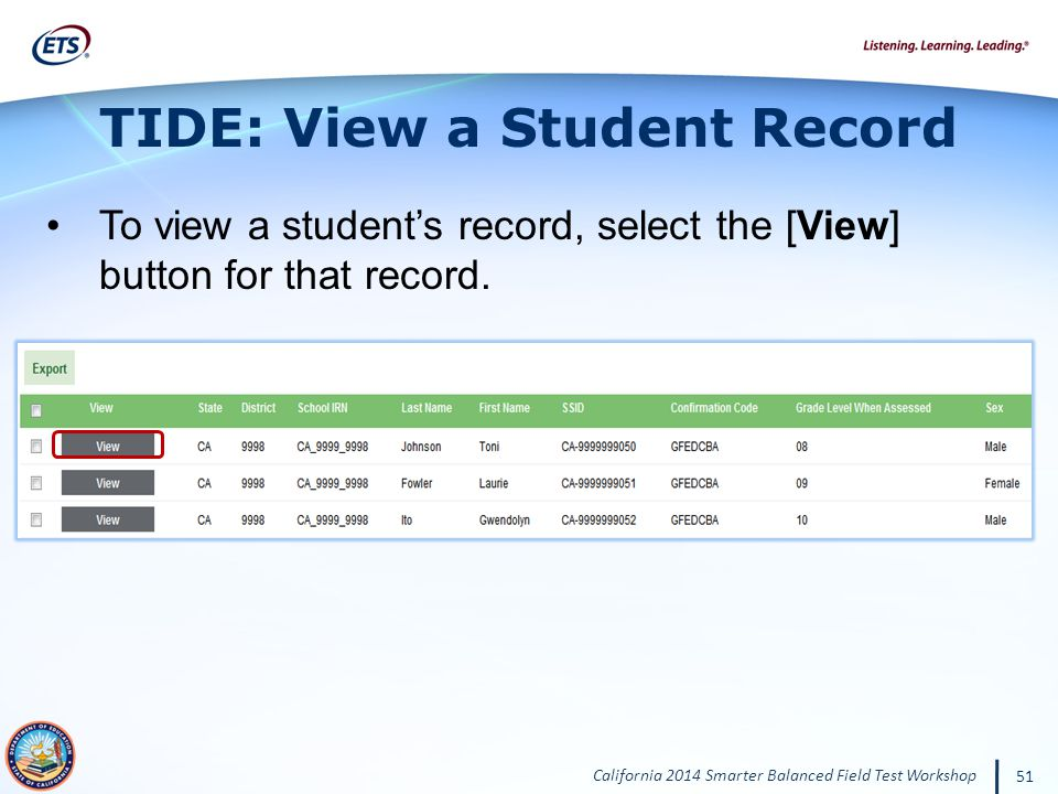 California 2014 Smarter Balanced Field Test Workshop 51 TIDE: View a Student Record To view a students record, select the [View] button for that record.