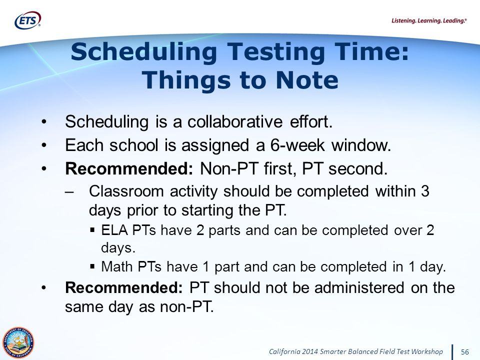 California 2014 Smarter Balanced Field Test Workshop 56 Scheduling is a collaborative effort.