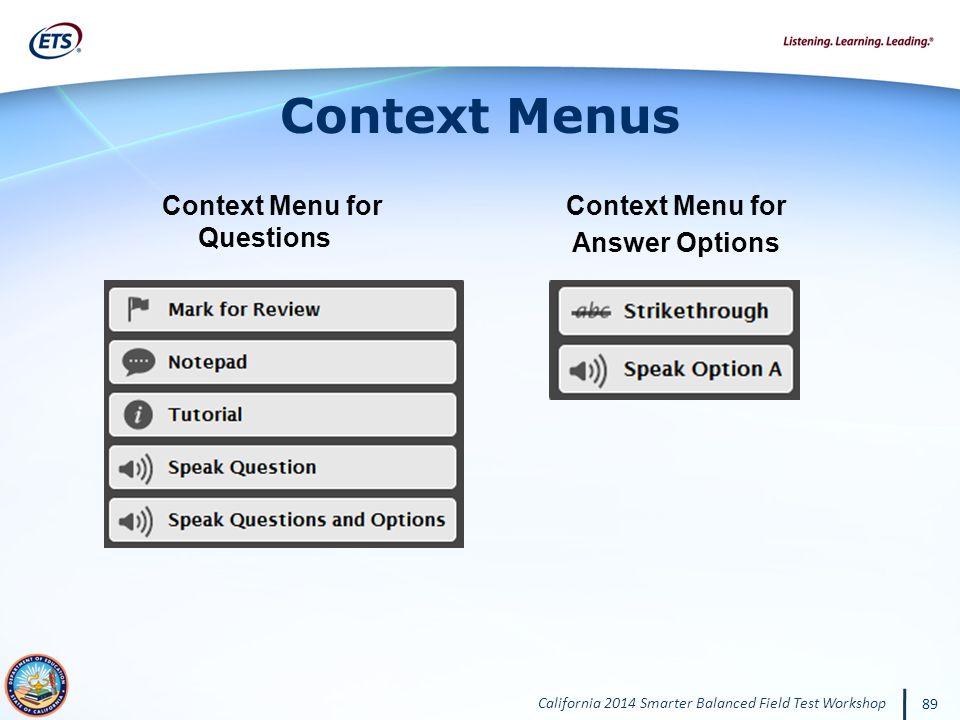 California 2014 Smarter Balanced Field Test Workshop 89 Context Menus Context Menu for Questions Context Menu for Answer Options