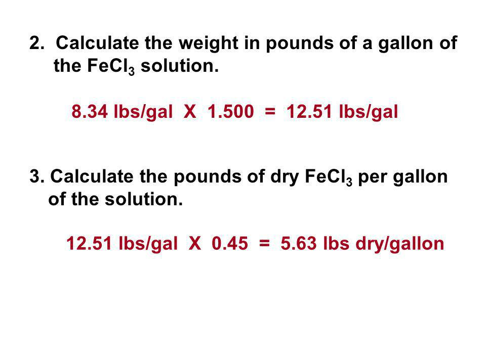 3.Calculate the pounds of dry FeCl 3 per gallon of the solution.