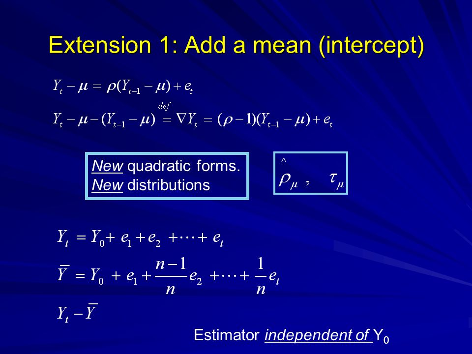 Extension 1: Add a mean (intercept) New quadratic forms. New distributions Estimator independent of Y 0