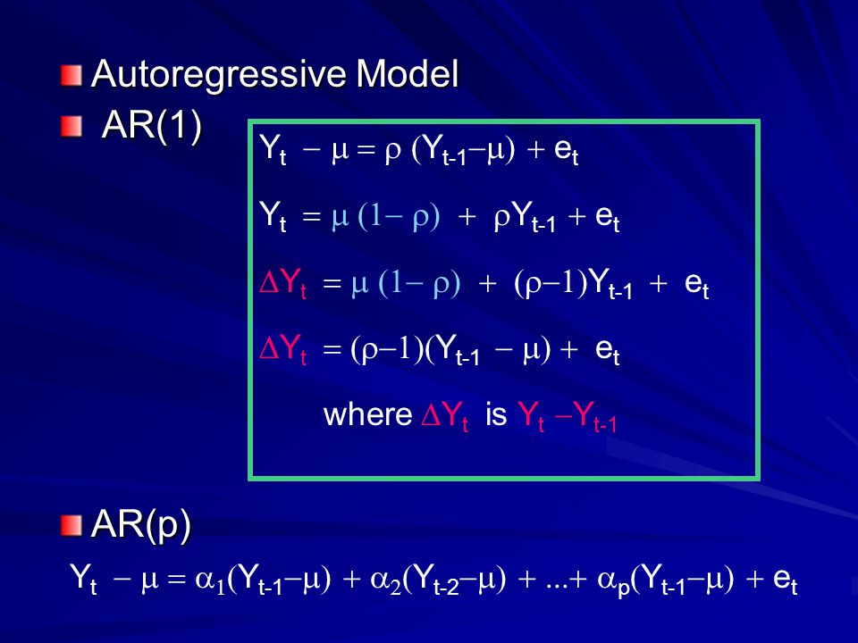 Autoregressive Model AR(1) AR(1) Y t Y t-1 e t where Y t is Y t Y t-1 AR(p) Y t Y t-1 Y t-2 p Y t-1 e t