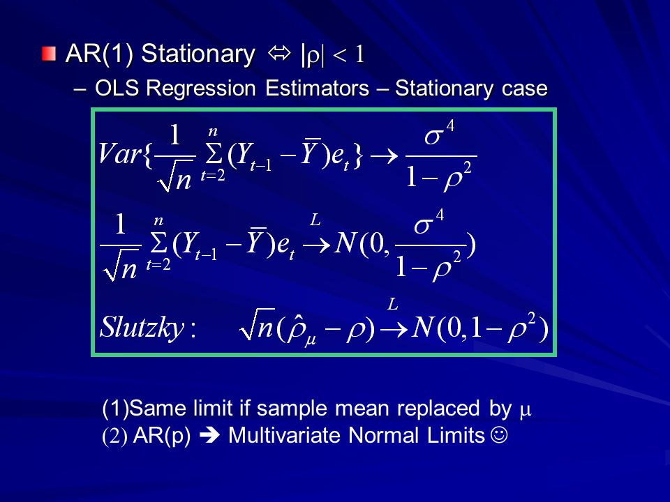 AR(1) Stationary | –OLS Regression Estimators – Stationary case (1)Same limit if sample mean replaced by AR(p) Multivariate Normal Limits