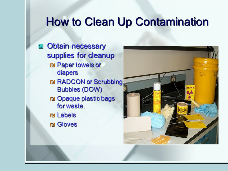 How to Clean Up Contamination Obtain necessary supplies for cleanupObtain necessary supplies for cleanup Paper towels or diapersPaper towels or diaper