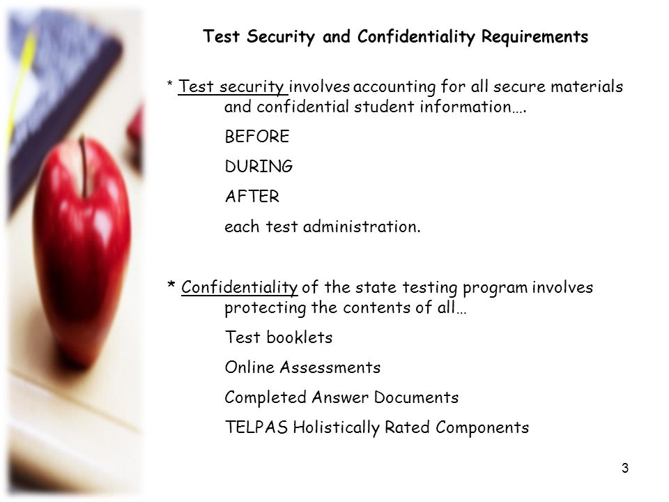 BEFORE All testing personnel who meet the requirements to participate in state testing must undergo training and must sign the appropriate security oath affirming that they understand what is considered confidential.