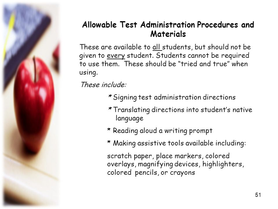 Allowable Test Administration Procedures and Materials * Using tools to minimize distractions, such as stress balls * Allowing individual and small group administration.