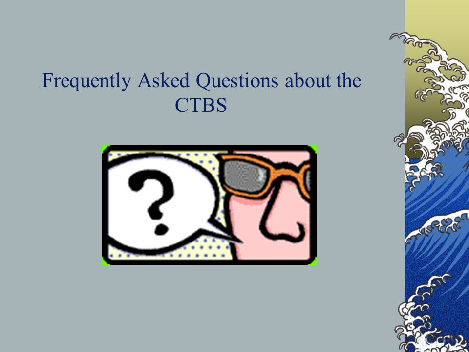 What is the purpose of The California Test of Basic Skills? The California Test of Basic Skills – CTBS is a 25 question survey test that assess the gr