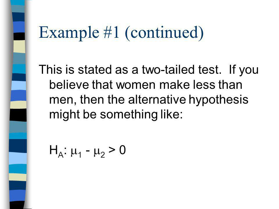 Example #1 (continued) This is stated as a two-tailed test.