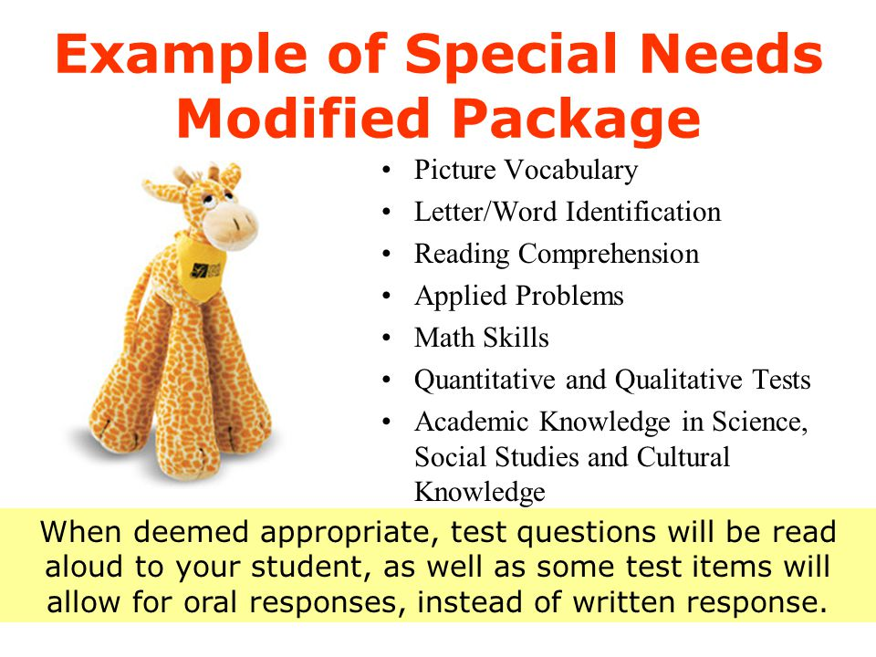 Example of Special Needs Modified Package Picture Vocabulary Letter/Word Identification Reading Comprehension Applied Problems Math Skills Quantitativ