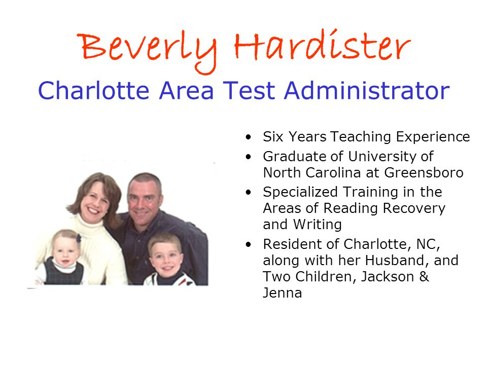 Beverly Hardister Charlotte Area Test Administrator Six Years Teaching Experience Graduate of University of North Carolina at Greensboro Specialized T